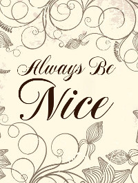 Always be nice!